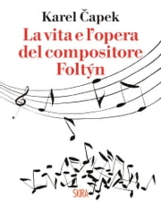 La vita e l'opera del compositore Foltyn ebook by Karel Capek