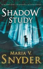 Shadow Study (The Chronicles of Ixia, Book 7) ebook by Maria V. Snyder