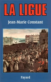 La Ligue ebook by Jean-Marie Constant