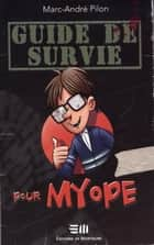 Guide de survie pour myope ebook by Marc-André Pilon