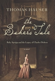 The Baker's Tale - Ruby Spriggs and the Legacy of Charles Dickens ebook by Thomas Hauser