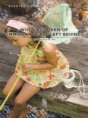 When Children of Immigrants Are Left Behind - My Story Must Be Told ebook by Barbara Deotisis Luna De Acosta