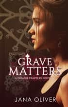 Grave Matters ebook by Jana Oliver