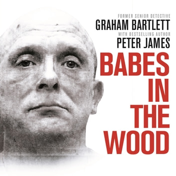 Babes in the Wood - Two girls murdered. A guilty man walks free. Can the police get justice? audiobook by Graham Bartlett
