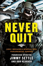 Never Quit (Young Adult Adaptation) - How I Became a Special Ops Pararescue Jumper ebook by Jimmy Settle, Don Rearden
