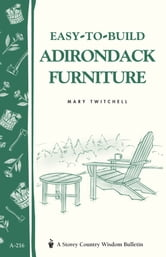 Easy-to-Build Adirondack Furniture - Storey's Country Wisdom Bulletin A-216 ebook by Mary Twitchell