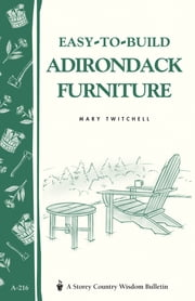 Easy-to-Build Adirondack Furniture - Storey's Country Wisdom Bulletin A-216 ebook by Kobo.Web.Store.Products.Fields.ContributorFieldViewModel