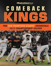 Comeback Kings: The San Francisco Giants' Incredible 2012 Championship Season ebook by Bay Area News Group