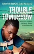 Trouble Tomorrow ebook by Terry Whitebeach,Sarafino Wani Enadio