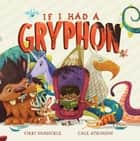 If I Had a Gryphon ebook by Vikki VanSickle, Cale Atkinson