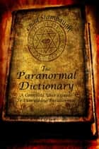 The Paranormal Dictionary ebook by Chad Stambaugh