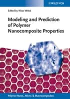 Modeling and Prediction of Polymer Nanocomposite Properties ebook by Vikas Mittal