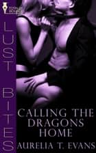 Calling the Dragons Home ebook by Aurelia T. Evans
