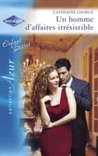 Un homme d'affaires irrésistible (Harlequin Azur) ebook by Catherine George