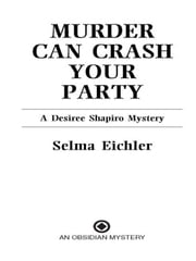 Murder Can Crash Your Party - A Desiree Shapiro Mystery ebook by Selma Eichler