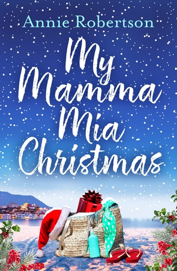 My Mamma Mia Christmas - Escape to Greece in this festive and feel-good short story - here we go again! ebook by Annie Robertson