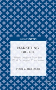 Marketing Big Oil - Brand Lessons from the World's Largest Companies ebook by Mark L. Robinson