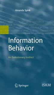 Information Behavior - An Evolutionary Instinct ebook by Amanda Spink