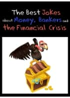 The Best Jokes about Money, Bankers and the Financial Crisis - Funny Economy Jokes (Illustrated Edition) ebook by Jonathan Jokemaker