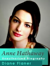 Anne Hathaway Unauthorized Biography ebook by Diane Flaner