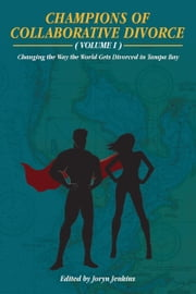 Champions of Collaborative Divorce (Volume 1): Changing the Way the World Gets Divorced in Tampa Bay ebook by Joryn Jenkins