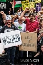 The 21st Century Revolution - A Call to Greatness ebook by Bruce Nixon