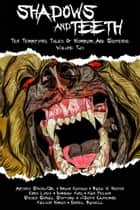 Shadows And Teeth, Volume 2 ebook by Antonio Simon Jr, Bryan Cassiday, Reed W. Huston,...