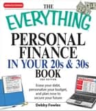 Everything Personal Finance in Your 20s and 30s: Erase your debt, personalize your budget, and plan now to secure your future ebook by Debby Fowles