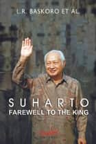 Suharto, Farewell to the King ebook by L.R. Baskoro et al.