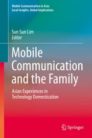 Mobile Communication and the Family ebook by Sun Sun Lim