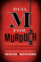 Dial M for Murdoch ebook by Tom Watson,Martin Hickman
