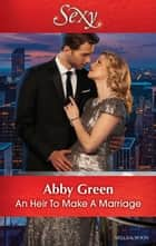 An Heir To Make A Marriage 電子書籍 by Abby Green
