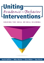 Uniting Academic and Behavior Interventions - Soving the Skill or Will Dilemma ebook by Austin Buffum,Mike Mattos