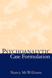 Psychoanalytic Case Formulation ekitaplar by Nancy McWilliams, PhD