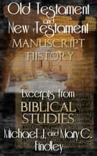 Old Testament and New Testament Manuscript History ebook by Michael J. Findley, Mary C. Findley