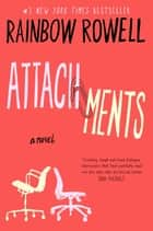 Attachments - A Novel e-bok by Rainbow Rowell