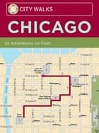 City Walks: Chicago - 50 Adventures On Foot ebook by Christina Henry de Tessan, Bart Wright