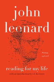 Reading for My Life - Writings, 1958-2008 ebook by John Leonard, E. L. Doctorow