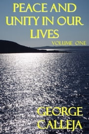 Peace And Unity In Our Lives: Volume One ebook by George Calleja