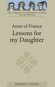 Anne of France: Lessons for my Daughter ebook by Sharon L. Jansen