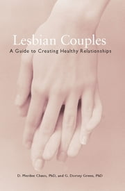 Lesbian Couples - A Guide to Creating Healthy Relationships ebook by Ph.D. D.Merilee Clunis,Ph.D. G. Dorsey Green
