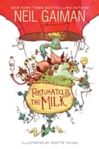 Fortunately, the Milk ebook by Neil Gaiman, Skottie Young