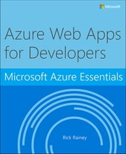 Microsoft Azure Essentials Azure Web Apps for Developers ebook by Rick Rainey