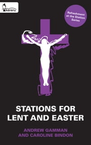 Stations for Lent and Easter ebook by Andrew Gamman,Caroline Bindon