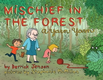 Mischief In The Forest - A Yarn Yarn ebook by Derrick Jensen