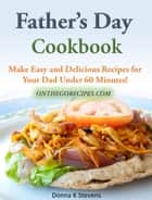 Father's Day Cookbook - Make Easy and Delicious Recipes for Your Dad Under 60 Minutes! ebook by Donna Stevens