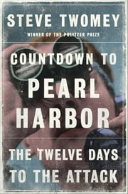Countdown to Pearl Harbor - The Twelve Days to the Attack ebook by Steve Twomey