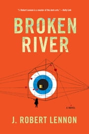 Broken River - A Novel ebook by J. Robert Lennon