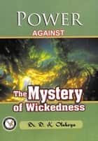 Power against the Mystery of Wickedness ebook by Dr. D. K. Olukoya