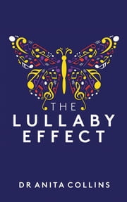 The Lullaby Effect - The science of singing to your child ebook by Dr Anita Collins